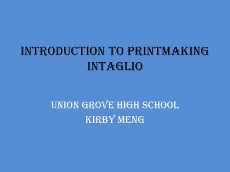 Introduction to Printmaking Intaglio Union Grove High School Kirby Meng.