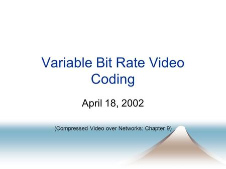 Variable Bit Rate Video Coding April 18, 2002 (Compressed Video over Networks: Chapter 9)