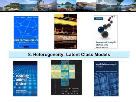 8. Heterogeneity: Latent Class Models. Latent Classes A population contains a mixture of individuals of different types (classes) Common form of the.