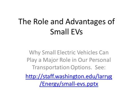 The Role and Advantages of Small EVs Why Small Electric Vehicles Can Play a Major Role in Our Personal Transportation Options. See: