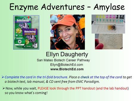 Enzyme Adventures – Amylase Ellyn Daugherty San Mateo Biotech Career Pathway   Complete the card in the tri-fold.