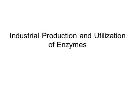 Industrial Production and Utilization of Enzymes.