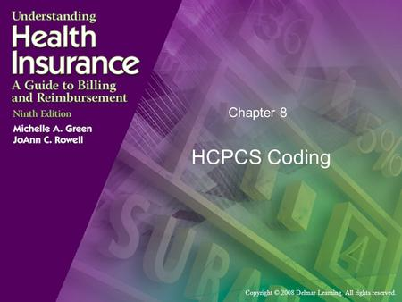 Copyright © 2008 Delmar Learning. All rights reserved. Chapter 8 HCPCS Coding.