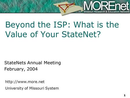University of Missouri System 1 Beyond the ISP: What is the Value of Your StateNet? StateNets Annual Meeting February, 2004.