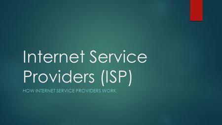 Internet Service Providers (ISP) HOW INTERNET SERVICE PROVIDERS WORK.