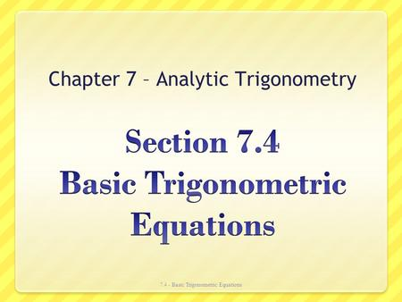 Section 7.4 Basic Trigonometric Equations