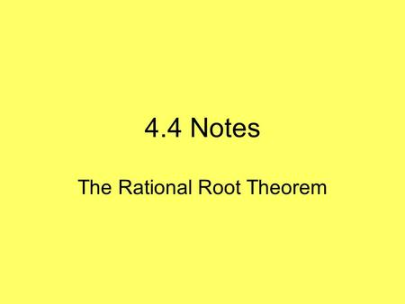 4.4 Notes The Rational Root Theorem. 4.4 Notes To solve a polynomial equation, begin by getting the equation in standard form set equal to zero. Then.