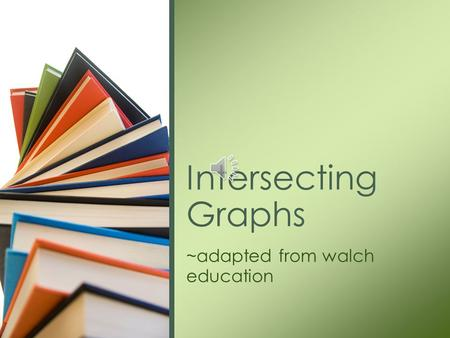~adapted from walch education Intersecting Graphs.