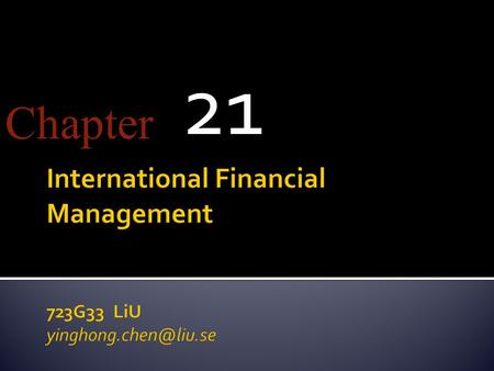 21 Chapter. 21-2  Multinational corporations  Effect of exchange rates on profitability and cash-flow  Hedging and reduction of foreign exchange risk.