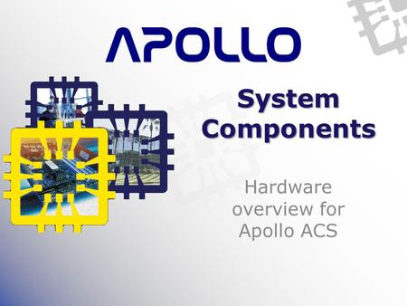 System Components Hardware overview for Apollo ACS.