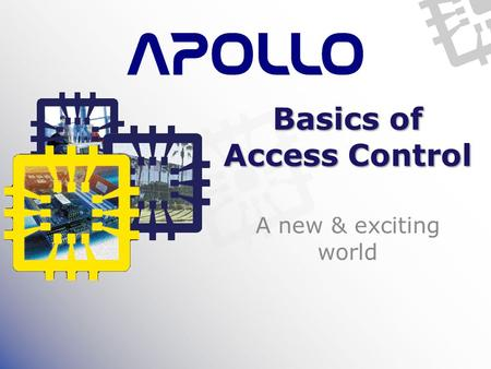 Basics of Access Control A new & exciting world.