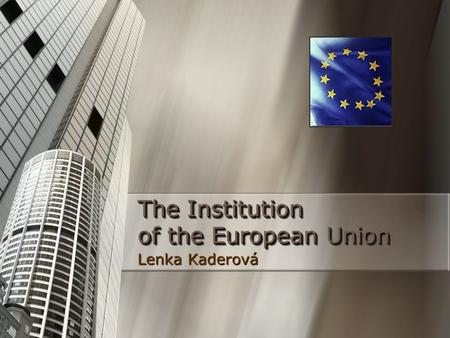 The Institution of the European Union Lenka Kaderová.