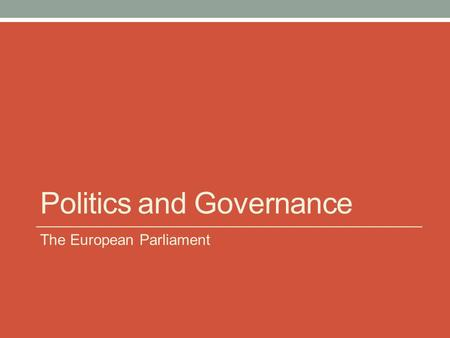 Politics and Governance The European Parliament. Dividing its time between Brussels and Strasbourg in France (with an administrative secretariat in Luxembourg),