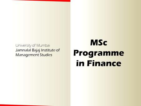 University of Mumbai Jamnalal Bajaj Institute of Management Studies MSc Programme in Finance.