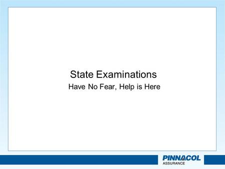 State Examinations Have No Fear, Help is Here. Risk-Focused Financial Condition Exams NAIC mandated for state insurance departments beginning 1/1/2010.