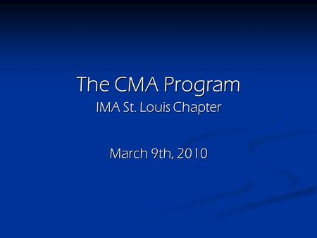 The CMA Program IMA St. Louis Chapter March 9th, 2010.