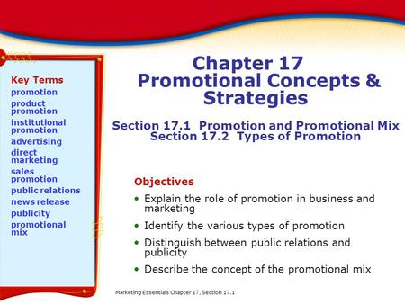 Chapter 17 Promotional Concepts & Strategies Section 17.1 Promotion and Promotional Mix Section 17.2 Types of Promotion Objectives Explain the role of.