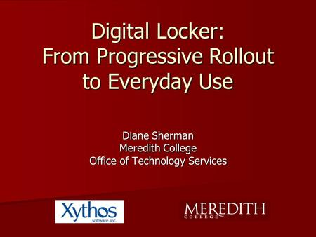 Digital Locker: From Progressive Rollout to Everyday Use Diane Sherman Meredith College Office of Technology Services.