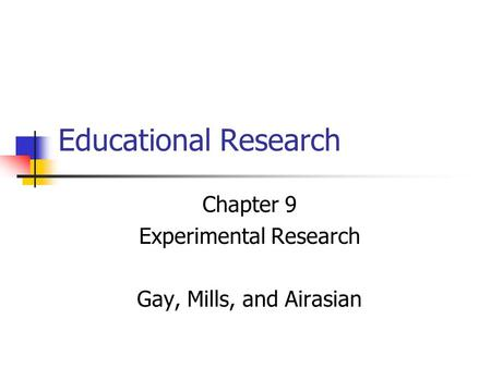 Chapter 9 Experimental Research Gay, Mills, and Airasian