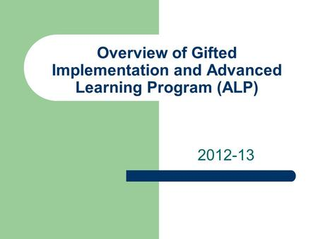 Overview of Gifted Implementation and Advanced Learning Program (ALP) 2012-13.