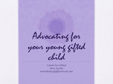 Advocating for your young gifted child Center for Gifted Amy Jacobs