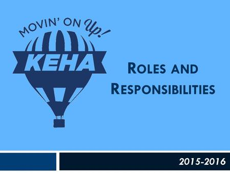 R OLES AND R ESPONSIBILITIES 2015-2016. Your Role as Area President  Represent the area on the KEHA Board of Directors  Preside at all area meetings.