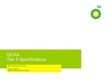 GCAA Tier 4 Specifications BP Lubricants USA Inc Geno Capitoni National Accounts Manger.