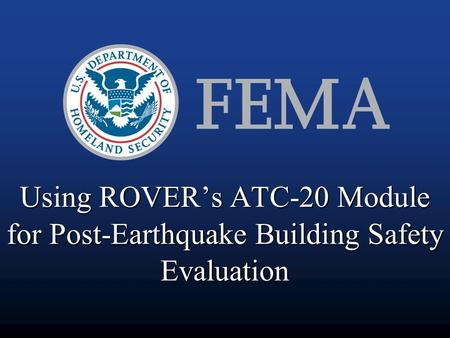 Using ROVER's ATC-20 Module for Post-Earthquake Building Safety Evaluation.