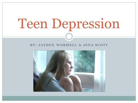 BY: JAYDEN WORMELL & JENA SCOTT Teen Depression. Question 1 Depression is a choice. True or False.