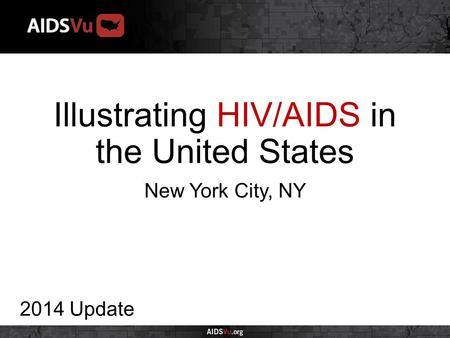 Illustrating HIV/AIDS in the United States 2014 Update New York City, NY.