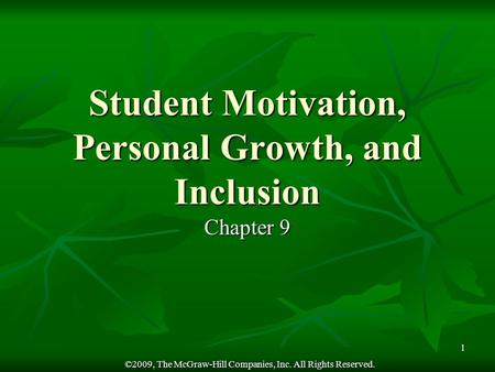 ©2009, The McGraw-Hill Companies, Inc. All Rights Reserved. 1 Student Motivation, Personal Growth, and Inclusion Chapter 9.