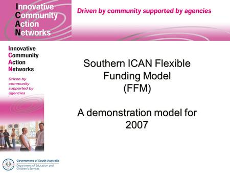 Southern ICAN Flexible Funding Model (FFM) A demonstration model for 2007.