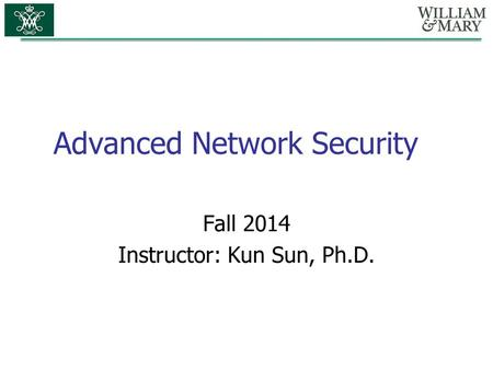 Advanced Network Security Fall 2014 Instructor: Kun Sun, Ph.D.