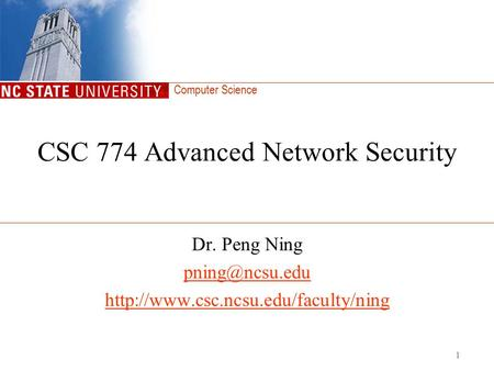 Computer Science 1 CSC 774 Advanced Network Security Dr. Peng Ning