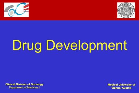Clinical Division of Oncology Department of Medicine I Medical University of Vienna, Austria Drug Development.