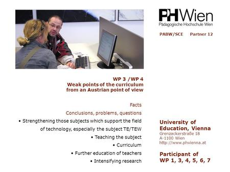 PABW/SCE Partner 12 University of Education, Vienna Grenzackerstraße 18 A-1100 Wien  Participant of WP 1, 3, 4, 5, 6, 7 Facts Conclusions,
