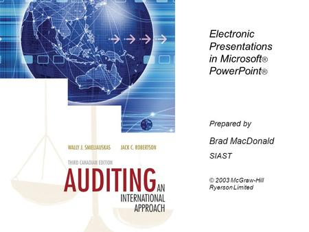 Electronic Presentations in Microsoft ® PowerPoint ® Prepared by Brad MacDonald SIAST © 2003 McGraw-Hill Ryerson Limited.