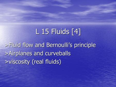 L 15 Fluids [4] >Fluid flow and Bernoulli's principle >Airplanes and curveballs >viscosity (real fluids)