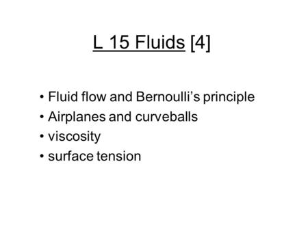 L 15 Fluids [4] Fluid flow and Bernoulli's principle Airplanes and curveballs viscosity surface tension.