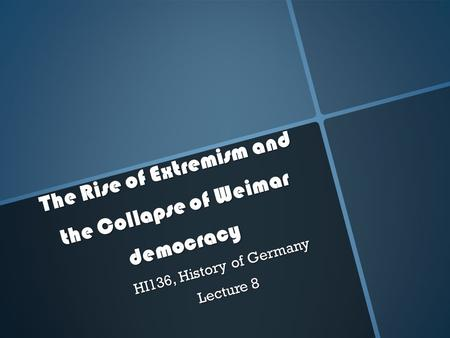 The Rise of Extremism and the Collapse of Weimar democracy