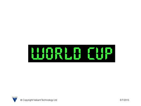8/7/2015  Copyright Valiant Technology Ltd. 8/7/2015  Copyright Valiant Technology Ltd World Cup Place a ball on a penalty spot in front of an open.