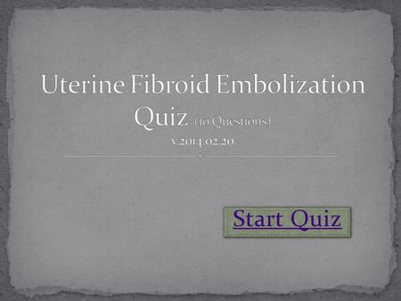 "Start Quiz. Answer ""True"" The most common tumor found in the female reproductive system, uterine fibroids are seen in 20- 25% of all women and are estimated."