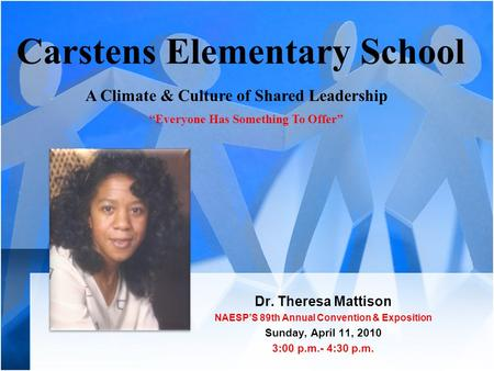 Carstens Elementary School Dr. Theresa Mattison NAESP'S 89th Annual Convention & Exposition Sunday, April 11, 2010 3:00 p.m.- 4:30 p.m. A Climate & Culture.