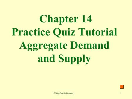 1 Chapter 14 Practice Quiz Tutorial Aggregate Demand and Supply ©2004 South-Western.