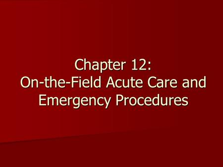 Chapter 12: On-the-Field Acute Care and Emergency Procedures.