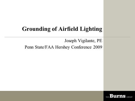 Grounding of Airfield Lighting Joseph Vigilante, PE Penn State/FAA Hershey Conference 2009.
