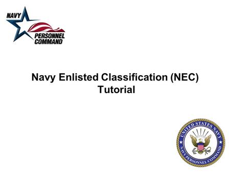 Navy Enlisted Classification (NEC) Tutorial. 2 PERS-4013 Authority & Responsibilities  PERS-4013 NEC Management section is responsible for the award/removal/correction.