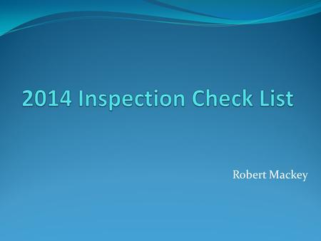 2014 Inspection Check List Robert Mackey.
