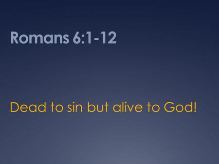 Romans 6:1-12 Dead to sin but alive to God!. The Lectionary.