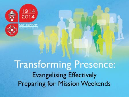Transforming Presence: Evangelising Effectively Preparing for Mission Weekends.